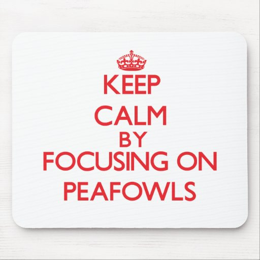 Keep calm by focusing on Peafowls Mouse Pad