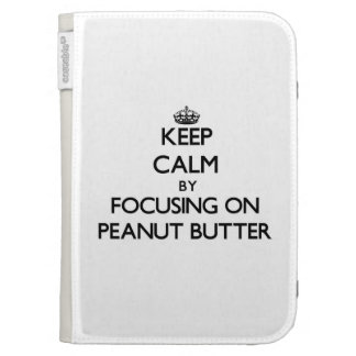Keep Calm by focusing on Peanut Butter Cases For Kindle