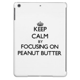 Keep Calm by focusing on Peanut Butter iPad Air Covers