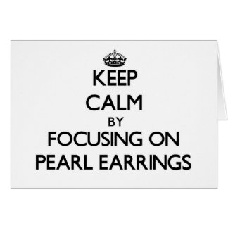 Keep Calm by focusing on Pearl Earrings Greeting Cards