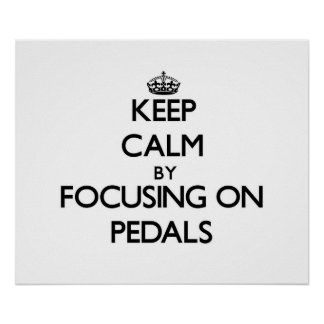 Keep Calm by focusing on Pedals Print