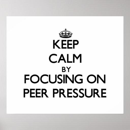Keep Calm by focusing on Peer Pressure Print