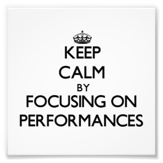 Keep Calm by focusing on Performances Photo