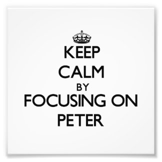 Keep Calm by focusing on Peter Photo Art