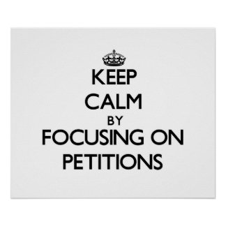 Keep Calm by focusing on Petitions Print