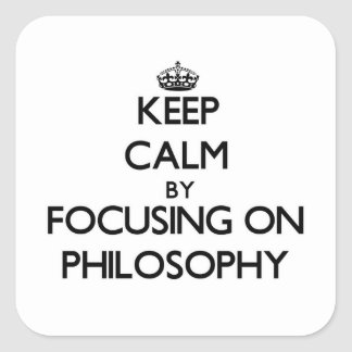 Keep calm by focusing on Philosophy Square Sticker