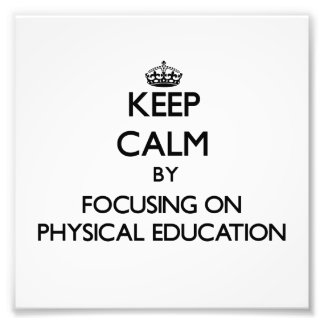 Keep calm by focusing on Physical Education Photo
