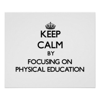 Keep calm by focusing on Physical Education Poster