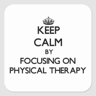 Keep Calm by focusing on Physical Therapy Square Sticker
