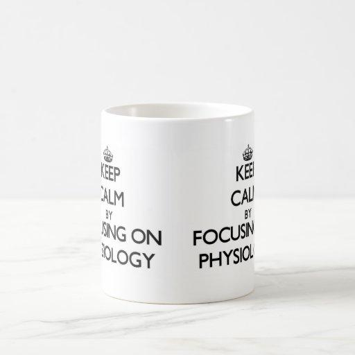 Keep Calm by focusing on Physiology Mug
