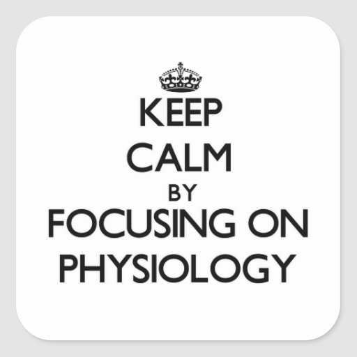 Keep Calm by focusing on Physiology Square Stickers