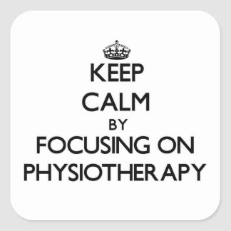 Keep Calm by focusing on Physiotherapy Square Sticker