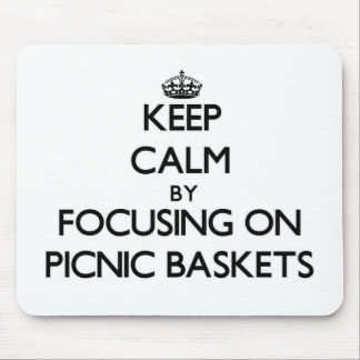 Keep Calm by focusing on Picnic Baskets Mousepads