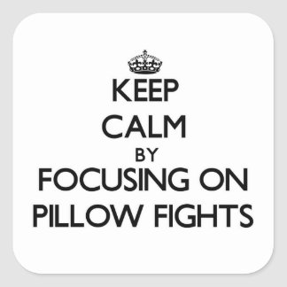 Keep Calm by focusing on Pillow Fights Square Sticker