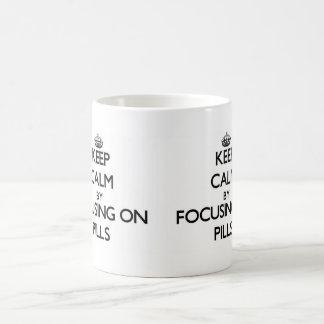 Keep Calm by focusing on Pills Mugs