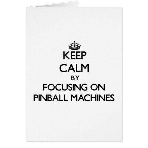 Keep Calm by focusing on Pinball Machines Greeting Cards