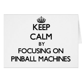 Keep Calm by focusing on Pinball Machines Cards