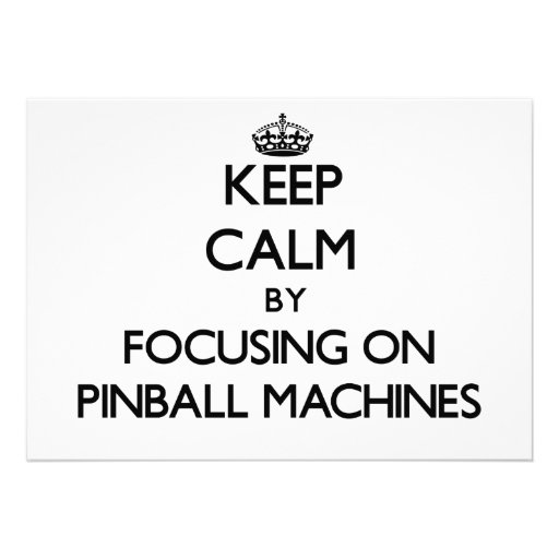 Keep Calm by focusing on Pinball Machines Personalized Invites
