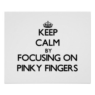 Keep Calm by focusing on Pinky Fingers Poster