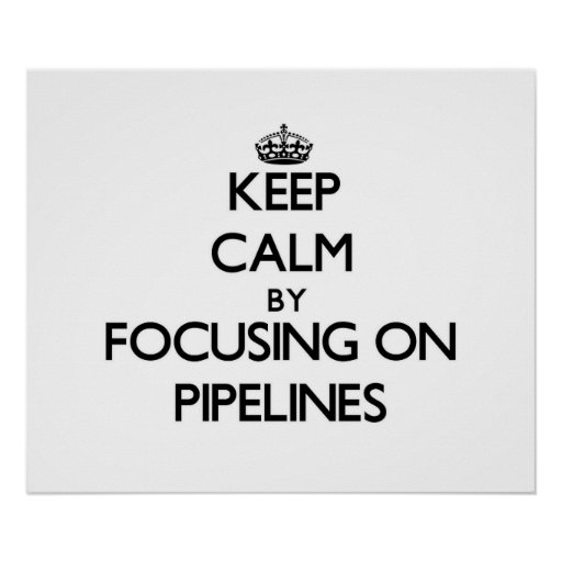 Keep Calm by focusing on Pipelines Poster
