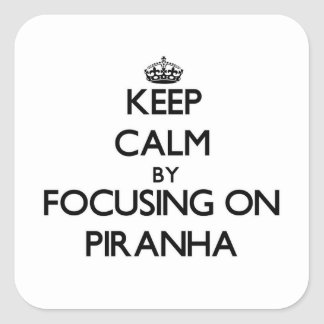 Keep Calm by focusing on Piranha Square Sticker