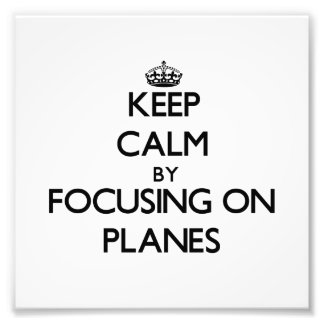 Keep Calm by focusing on Planes Photo