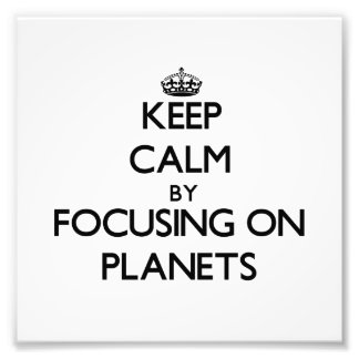 Keep Calm by focusing on Planets Photograph