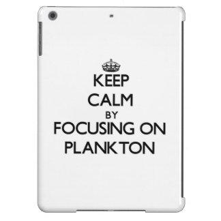 Keep Calm by focusing on Plankton iPad Air Covers