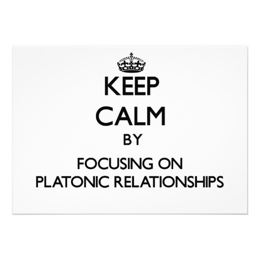 Keep Calm by focusing on Platonic Relationships Personalized Invite