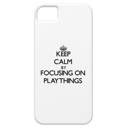 Keep Calm by focusing on Playthings iPhone 5/5S Covers