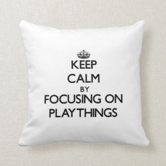 Keep Calm by focusing on Playthings Pillow
