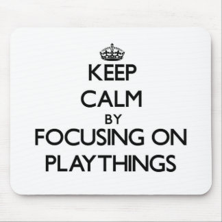 Keep Calm by focusing on Playthings Mouse Pad
