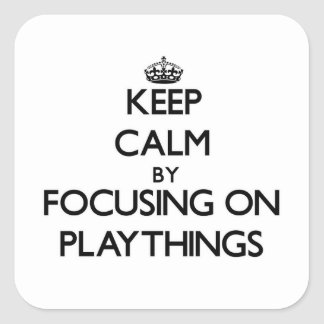 Keep Calm by focusing on Playthings Stickers