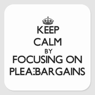Keep Calm by focusing on Plea-Bargains Square Sticker