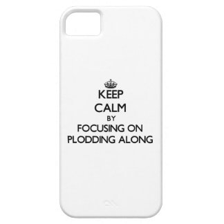 Keep Calm by focusing on Plodding Along iPhone 5 Cases