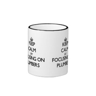 Keep Calm by focusing on Plumbers Coffee Mug