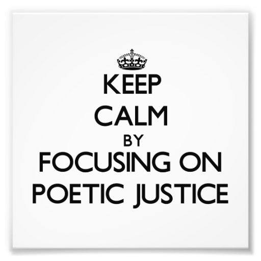 Keep Calm by focusing on Poetic Justice Photo Art