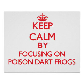 Keep calm by focusing on Poison Dart Frogs Posters
