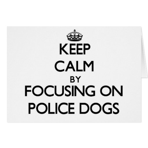Keep Calm by focusing on Police Dogs Card