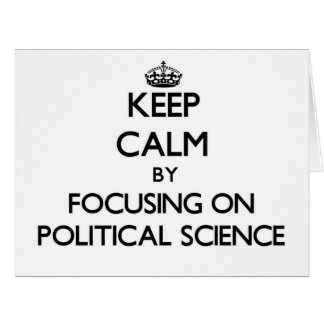 Keep calm by focusing on Political Science Greeting Cards