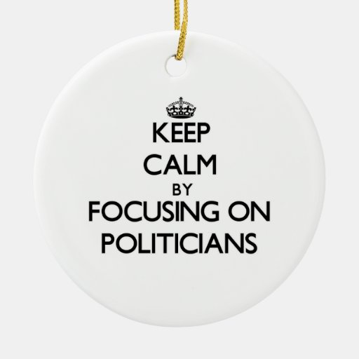 Keep Calm by focusing on Politicians Christmas Tree Ornaments