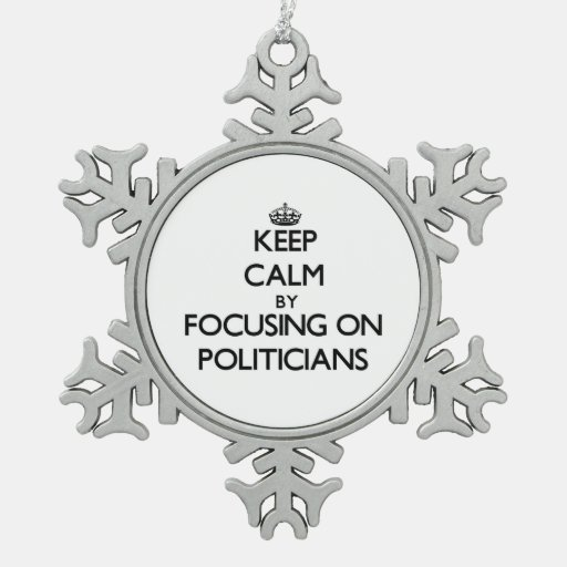 Keep Calm by focusing on Politicians Ornaments