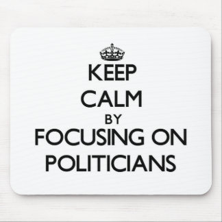Keep Calm by focusing on Politicians Mousepads