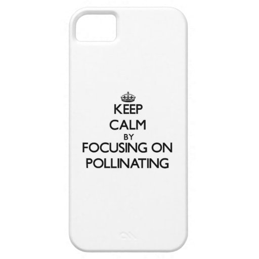 Keep Calm by focusing on Pollinating iPhone 5/5S Cases