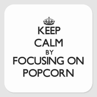 Keep Calm by focusing on Popcorn Square Sticker
