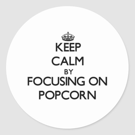 Keep Calm by focusing on Popcorn Stickers