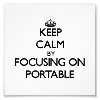Keep Calm by focusing on Portable Photograph