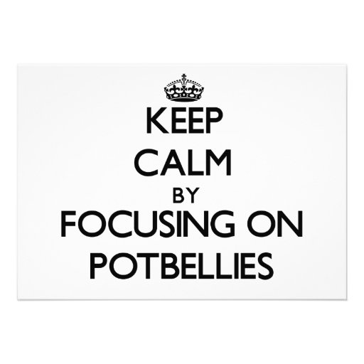 Keep Calm by focusing on Potbellies Personalized Announcement