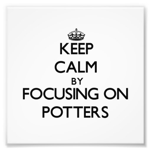 Keep Calm by focusing on Potters Photo Print