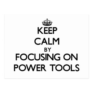 Keep Calm by focusing on Power Tools Post Cards